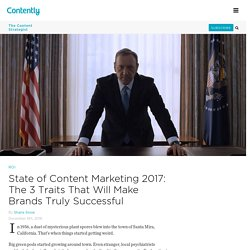 State of Content Marketing 2017: The 3 Traits That Will Make Brands Truly Successful