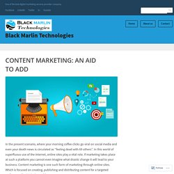 CONTENT MARKETING: AN AID TO ADD – Black Marlin Technologies