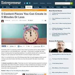 5 Content Pieces You Can Create in 5 Minutes Or Less