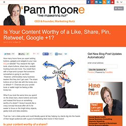 Is Your Content Worthy of a Like, Share, Pin, Retweet, Google +1?