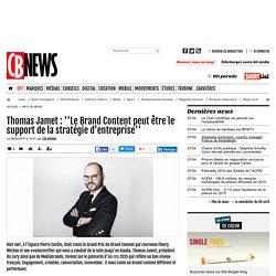 Thomas Jamet : ''Le Brand Content peut être le support de la stratégie d'entreprise''