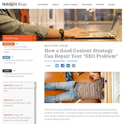 "How a Good Content Strategy Can Repair Your ""SEO Problem"""