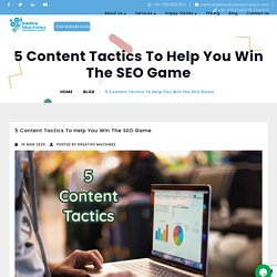 5 Content Tactics To Help You Win The SEO Game