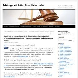 Arbitrage et contentieux de la désignation d'un président d'association (au sujet de l'élection contestée du Président de l'UMP)