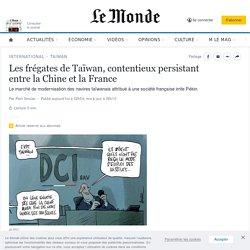 Les frégates de Taïwan, contentieux persistant entre la Chine et la France