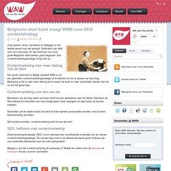 Belgische retail bank vraagt WAW voor SEO contentstrategy