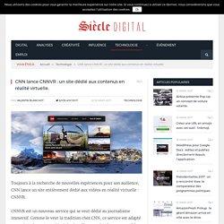 CNN lance CNNVR : un site dédié aux contenus en réalité virtuelle.