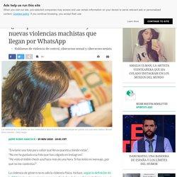 """""""¿Por qué no me contestas?"""" y las nuevas violencias machistas que llegan por WhatsApp 25-11-2018 El País"""