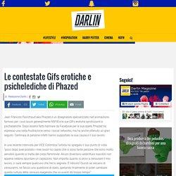 Le contestate Gifs erotiche e psichelediche di Phazed