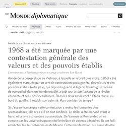 1968 a été marquée par une contestation générale des valeurs et des pouvoirs établis , par André Fontaine (Le Monde diplomatique, janvier 1969)