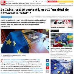 """Le Tafta, traité contesté, est-il """"un déni de démocratie total"""" ?"""