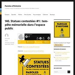 140. Statues contestées #1 : tempête mémorielle dans l'espace public – Paroles d'histoire