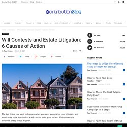 Will Contests and Estate Litigation: 6 Causes of Action