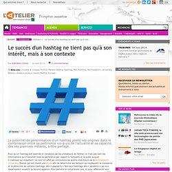 Le succès d'un hashtag ne tient pas qu'à son intérêt, mais à son contexte