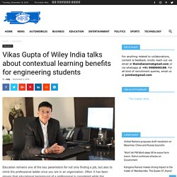 Vikas Gupta of Wiley India talks about contextual learning benefits for engineering students