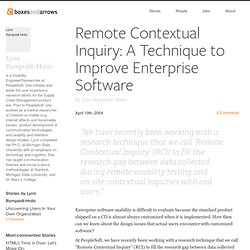 Remote Contextual Inquiry: A Technique to Improve Enterprise Software - Boxes and Arrows: The design behind the design