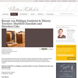 Rezept von Philippe Conticini & Thierry Teyssier: Marbled Chocolate and Hazelnut Cake - Valentinas-Kochbuch.de – kochen, essen, glücklich sein