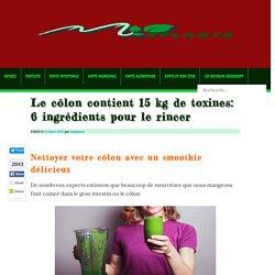 Le côlon contient 15 kg de toxines: 6 ingrédients pour le rincer