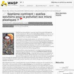 Septième continent : solutions pour la pollution aux micro plastiques