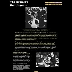 The Bromley Contingent.- The Sex Pistols earliest punk fans featuring among others Siouxie , Billy Idol and Steve Severin .With rare pictures and Bill Grundy interview