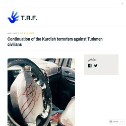 Continuation of the Kurdish terrorism against Turkmen civilians  – T.R.F.