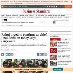 Rahul urged to continue as chief, final decision today, says Surjewala