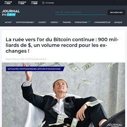La ruée vers l'or du Bitcoin continue : 900 milliards de $, un volume record pour les exchanges !