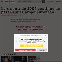 Le «non» de 2005 continue de peser sur le projet européen - Les Echos