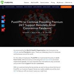 PureVPN to Continue Providing Premium 24/7 Support Remotely Amid Coronavirus Pandemic - PureVPN Blog - PureVPN Blog