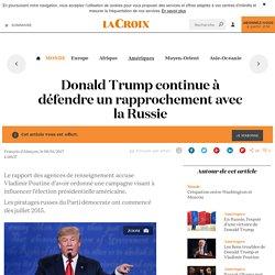 Donald Trump continue à défendre un rapprochement avec la Russie - La Croix