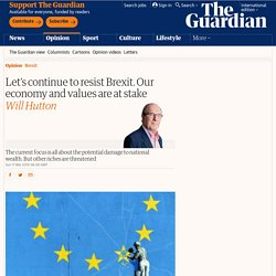 Let's continue to resist Brexit. Our economy and values are at stake