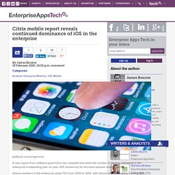 Citrix mobile report reveals continued dominance of iOS in the enterprise - Enterprise Apps Tech News