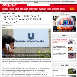 """Hygiène-beauté : Unilever veut continuer à développer le format """"compressé"""" - 13/01/2015 - ladepeche.fr"""