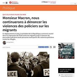 Monsieur Macron, nous continuerons à dénoncer les violences des policiers sur les migrants