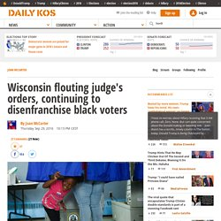 Wisconsin flouting judge's orders, continuing to disenfranchise black voters