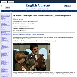 Using Mr. Bean to Teach Present Continuous (Speaking Activity) English Current
