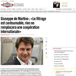 Giuseppe de Martino : « Le filtrage est contournable, rien ne re