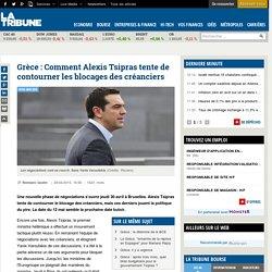 Grèce : Comment Alexis Tsipras tente de contourner les blocages des créanciers
