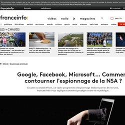 Google, Facebook, Microsoft… Comment contourner l'espionnage de la NSA ?