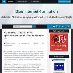 Comment contourner la géolocalisation forcée de Google ?