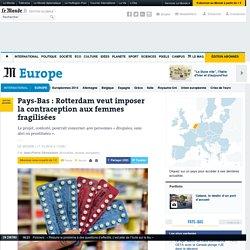 Pays-Bas : Rotterdam veut imposer la contraception aux femmes fragilisées