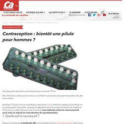 Contraception : bientôt une pilule pour hommes ? - Ça m'intéresse