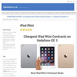 iPad Mini Contract Deals – Cheapest iPad Mini 3 & 4 Contracts on three Vodafone EE