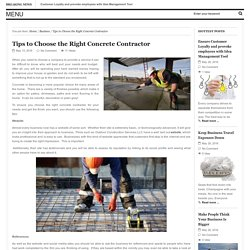 Tips to Choose the Right Concrete Contractor - Created by Evan Eric - In category: Business - Tagged with: - Guide for entrepreneurs - Make use of it !!!!!!!