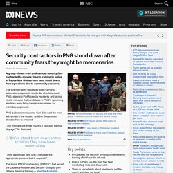 Security contractors in PNG stood down after community fears they might be mercenaries