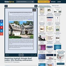 Repairing Asphalt Shingle Roof Leaks: Hire Roofing contractors PowerPoint Presentation - ID:7758055