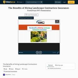 The Benefits of Hiring Landscape Contractors Insurance