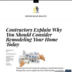 Contractors Explain Why You Should Consider Remodeling Your Home Today