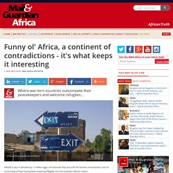 Funny ol' Africa, a continent of contradictions - it's what keeps it interesting