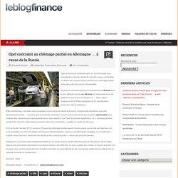 Opel contraint au chômage partiel en Allemagne … à cause de la Russie